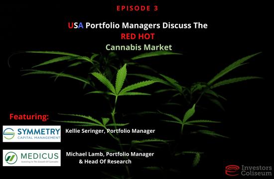 "EP. 3: USA Portfolio Managers Discuss""Red Hot"" Cannabis Market"